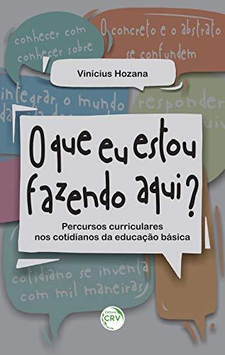 O que eu estou fazendo aqui?: Percursos curriculares nos cotidianos da educação básica
