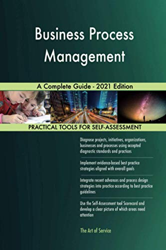 Business Process Management A Complete Guide - 2021 Edition