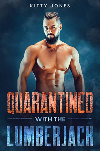 Quarantined With the Lumberjack (Locked Up Together Book 2)