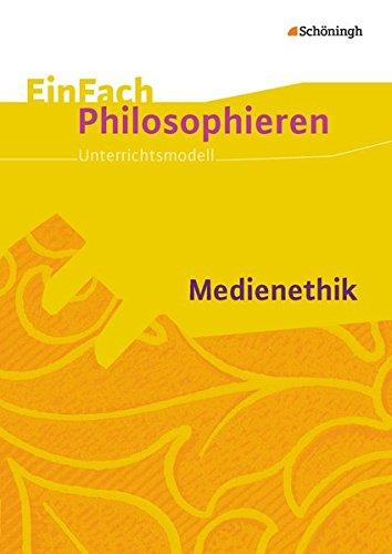 EinFach Philosophieren: Medienethik: Unterrichtsmodelle / Medienethik (EinFach Philosophieren: Unterrichtsmodelle)