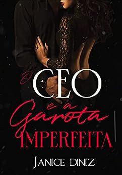 O CEO e a Garota Imperfeita por [Janice Diniz, karla Diniz]