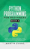 Python Programming for Beginners - Book 4: The Crash Course to Learn the Truth About Lambada, Filter and Map Functions, While Mastering How to Work With Reverse Strings, Dynamic Typing and Objects (Your Python Best Friend)