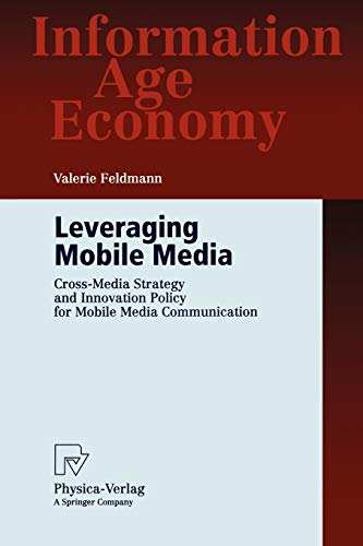 Leveraging Mobile Media: Cross-Media Strategy and Innovation Policy for Mobile Media Communication (Information Age Econ