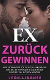 Ex zurück gewinnen: Die ultimative Ex zurück Strategie: Wie Du in wenigen Tagen Deine Beziehung retten kannst - Leon Lindner