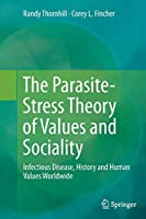 The Parasite-Stress Theory of Values and Sociality: Infectious Disease, History and Human Values Worldwide