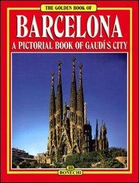 Barcellona. Tutta la città di Gaudì. Ediz. inglese: A Pictorial History of Gaudi's City (Libro d'oro) [Idioma Inglés]