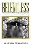 Relentless: A Memoir - Childhood Stories Through an African Adventure