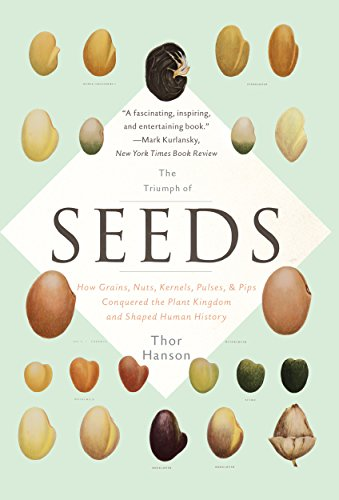 The Triumph of Seeds: How Grains, Nuts, Kernels, Pulses, and Pips Conquered the Plant Kingdom and Shaped Human History by [Thor Hanson]