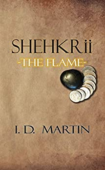 [I.D. Martin]のSHEHKRii-The Flame (English Edition)