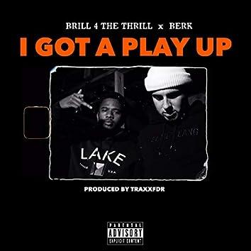 I Got a Play Up