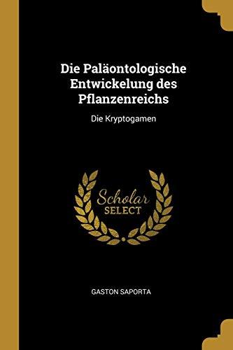 Die Paläontologische Entwickelung Des Pflanzenreichs: Die Kryptogamen