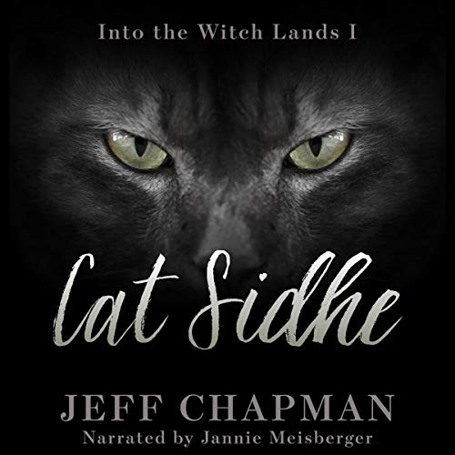 Cat Sidhe     Into the Witch Lands I              By:                                                                                                                                 Jeff Chapman                               Narrated by:                                                                                                                                 Jannie Meisberger                      Length: 5 hrs and 50 mins     11 ratings     Overall 4.2