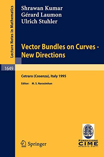 Vector Bundles on Curves - New Directions: Lectures given at the 3rd Session of the Centro Internazionale Matematico Estivo (C.I.M.E.), held in ... Notes in Mathematics (1649), Band 1649)