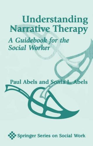 Understanding Narrative Therapy: A Guidebook for the...