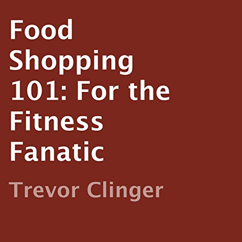 Food Shopping 101: For the Fitness Fanatic audiobook cover art