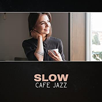 Slow Cafe Jazz – Smooth Music, Morning Coffee Jazz, Cool Modern Jazz, Cafe Background Music, Piano & Saxophone
