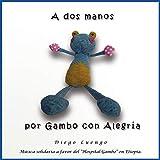 A Dos Manos: por Gambo con Alegría