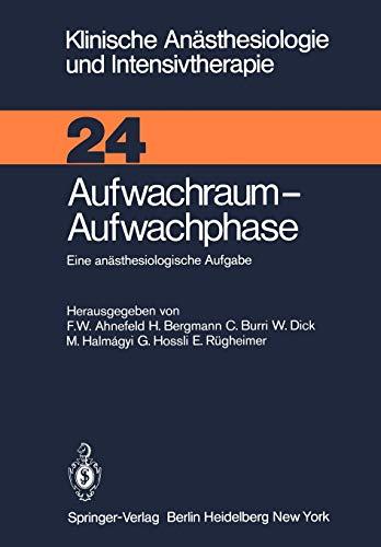 Aufwachraum - Aufwachphase: Eine anästhesiologische Aufgabe (Klinische Anästhesiologie und Intensivtherapie, 24, Band 24)