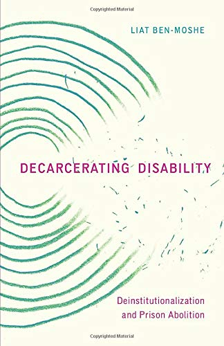 Compare Textbook Prices for Decarcerating Disability: Deinstitutionalization and Prison Abolition  ISBN 9781517904432 by Ben-Moshe, Liat