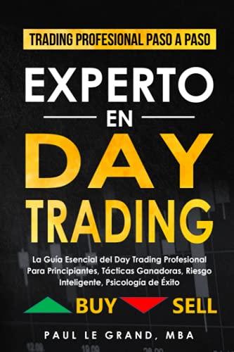 Experto en Day Trading - La Guía Esencial del Day Trading Profesional Para Principiantes, Tácticas Ganadoras, Riesgo Inteligente, Psicología de Éxito ... Scalping e Inversión Inteligente)
