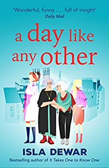 A Day Like Any Other: fans of Gail Honeyman will love this by [Isla Dewar]
