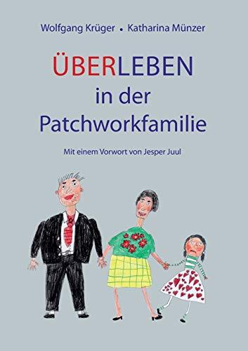 Über-Leben in der Patchworkfamilie: mit Vorwort von Jesper Juul: Mit einem Vorwort von Jesper Juul