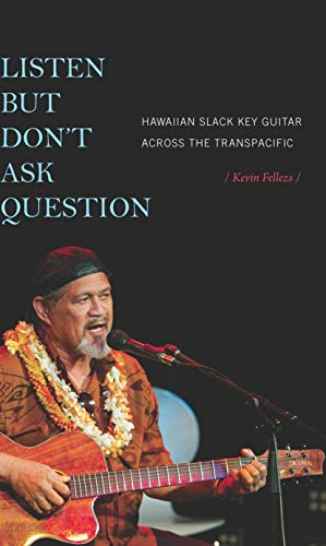 Listen but Don't Ask Question: Hawaiian Slack Key Guitar across the TransPacific (English Edition)