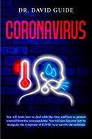 Coronavirus: You will learn how to deal with the virus and how to protect yourself from the 2020 pandemic. You will also discover how to recognize the symptoms of COVID-19 to survive the outbreak
