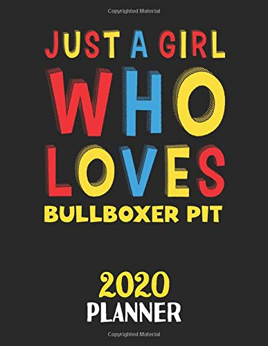 Just A Girl Who Loves Bullboxer Pit 2020 Planner: Weekly Monthly 2020 Planner For Girl or Women Who Loves Bullboxer Pit