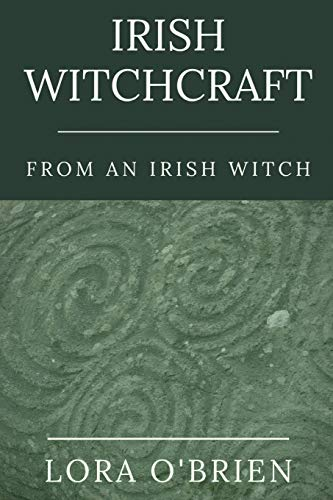 Irish Witchcraft from an Irish Witch: True to the Heart