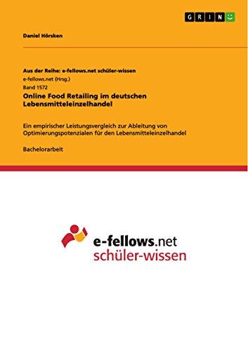 Online Food Retailing im deutschen Lebensmitteleinzelhandel: Ein empirischer Leistungsvergleich zur Ableitung von Optimierungspotenzialen für den Lebensmitteleinzelhandel