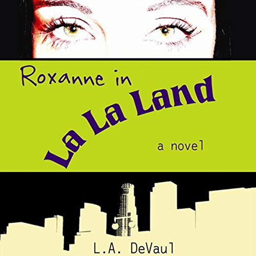 Roxanne in La La Land Audiobook By L. A. DeVaul cover art