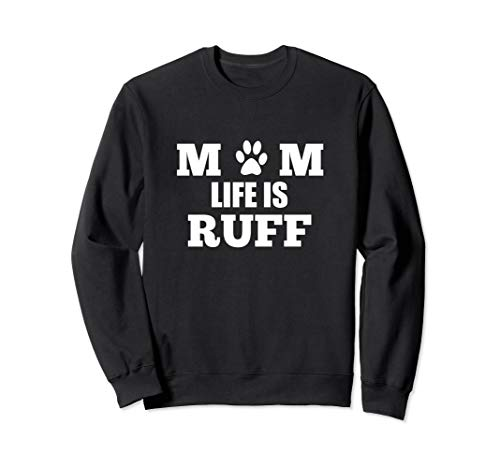 Mom Life Is Ruff - Sweatshirt