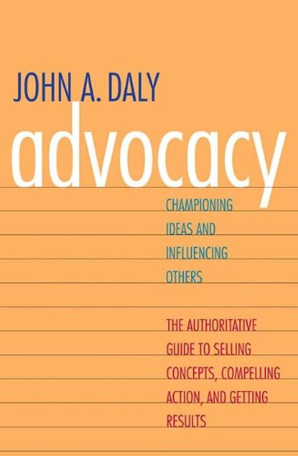農場パラメータメドレーAdvocacy: Championing Ideas and Influencing Others (English Edition)