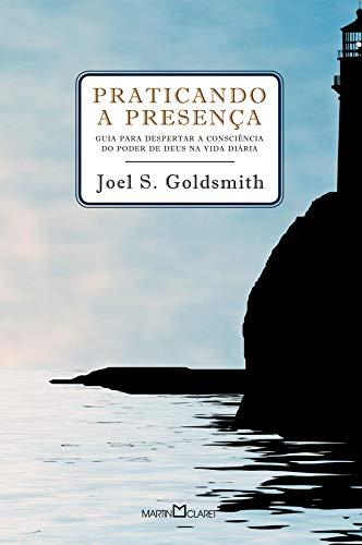 Praticando a presença: Guia para poder despertar a consciência do poder de Deus na vida diária