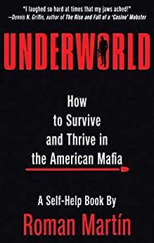 UNDERWORLD: How To Survive And Thrive In The American Mafia by [Roman Martín]