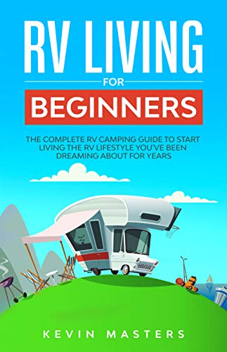 RV Living for Beginners: The Complete RV Camping Guide to Start Living the RV Lifestyle You've Been Dreaming About for Years (English Edition)