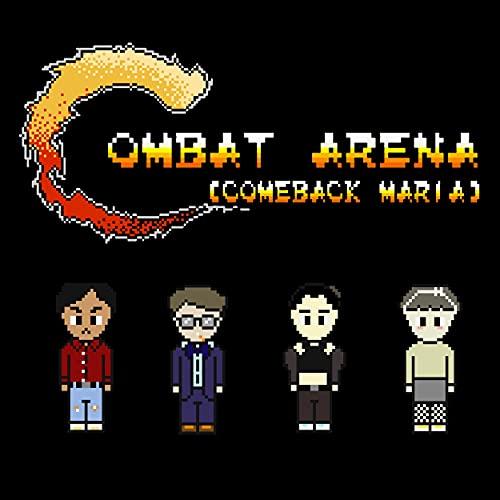Combat Arena (Come Back Maria)