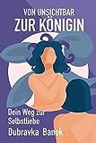 Von unsichtbar zur Königin: Dein Weg zur Selbstliebe (German Edition)