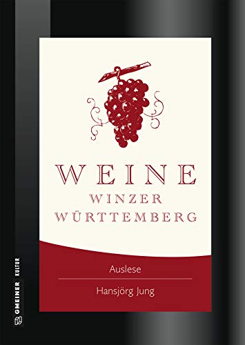 Weine Winzer Württemberg: Zwischen Heilbronner Land und Bodensee (Lieblingsplätze im GMEINER-Verlag)