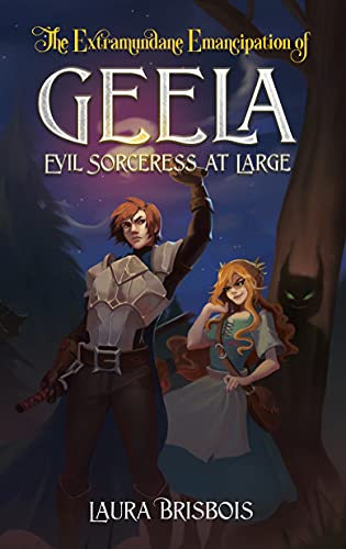 The Extramundane Emancipation of Geela, Evil Sorceress at Large