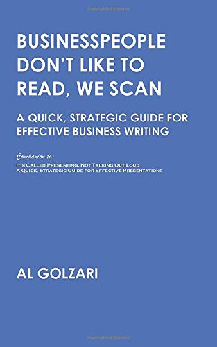 Compare Textbook Prices for Businesspeople Don't Like to Read, We Scan: A Quick, Strategic Guide for Effective Business Writing Speaking and Writing  ISBN 9780578729695 by Golzari, Al