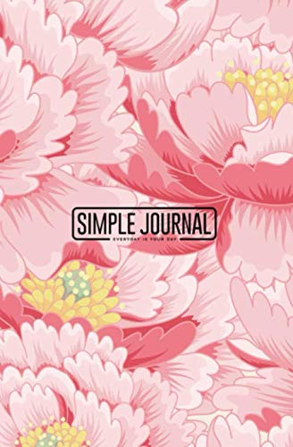 Simple journal - Everyday is your day: Flowers peony notebook, Daily Journal, Composition Book Journal, Sketch Book, College Ruled Paper, 5.25 x 8 ... sheets). Dot-grid layout with cream paper.