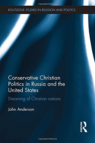 Conservative Christian Politics in Russia and the United States: Dreaming of Christian nations (Routledge Studies in Rel