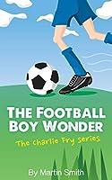 The Football Boy Wonder (Charlie Fry)