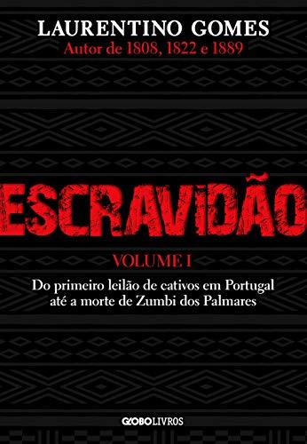 Globo Livros Escravidão ? Vol. 1: Do primeiro leilão de cativos em Portugal até a Morte de Zumbi Dos Palmares