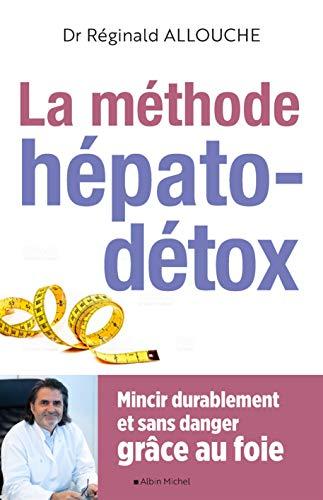 La Méthode hépato-détox: Mincir durablement et sans danger grâce au foie