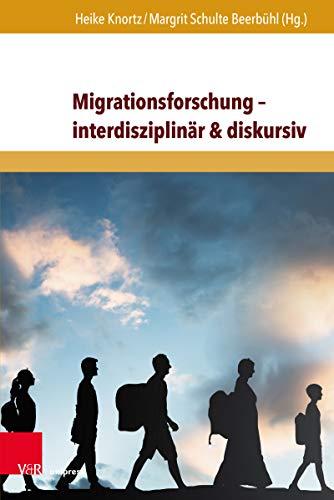 Migrationsforschung – interdisziplinär & diskursiv: Internationale Forschungserträge zu Migration in Wirtschaft, Geschichte und Gesellschaft (Migration in Wirtschaft, Geschichte & Gesellschaft 1)