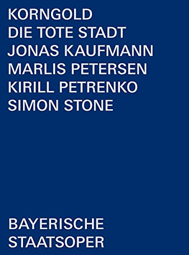 Korngold: Die Tote Stadt [Simon Stone; Jonas Kaufmann; Marlis Petersen; Bayerisches Staatsorchester; Bayerische Staatsoper; Kirill Petrenko] [2 DVDs]