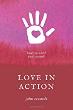 Love in Action: Heal the World, Heal Yourself